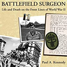Battlefield Surgeon: Life and Death on the Front Lines of World War II: American Warrior Series Audiobook by Paul A. Kennedy Narrated by Ellery Truesdell