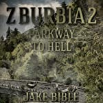 Z-Burbia 2: Parkway To Hell, Volume 2 (       UNABRIDGED) by Jake Bible Narrated by Andrew B. Wehrlen