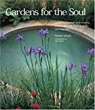 img - for Gardens for the Soul: Designing Outdoor Spaces Using Ancient Symbols, Healing Plants and Feng Shui book / textbook / text book