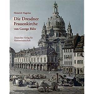 Die Dresdner Frauenkirche von George Bähr