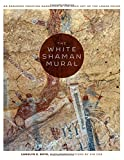 img - for The White Shaman Mural: An Enduring Creation Narrative in the Rock Art of the Lower Pecos book / textbook / text book