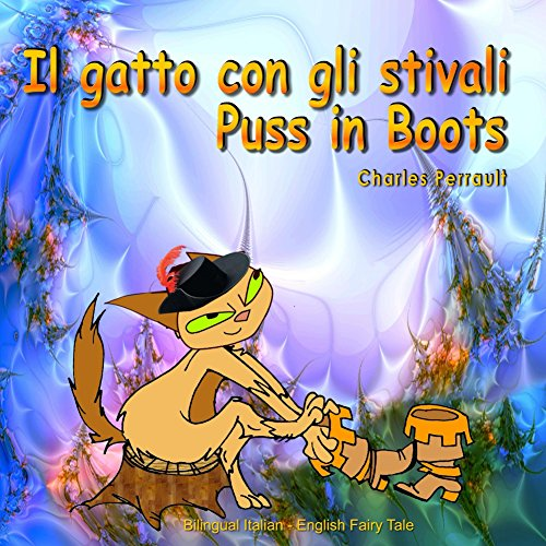 Il gatto con gli stivali. Puss in Boots. Charles Perrault. Bilingual Italian - English Fairy Tale: Dual Language Picture Book for Kids. Italian and English Edition (Italian Edition) (Italian Puss compare prices)