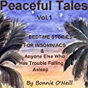 Peaceful Tales, Vol.1: Bedtime Stories for Insomniacs & Anyone Else Who Has Trouble Sleeping (       UNABRIDGED) by Bonnie O'Neill Narrated by Bonnie O'Neill