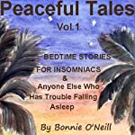 Peaceful Tales, Vol.1: Bedtime Stories for Insomniacs & Anyone Else Who Has Trouble Sleeping | Bonnie O'Neill