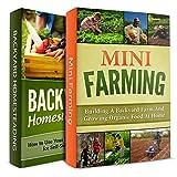 GARDENING BUNDLE FOR BEGINNERS! MINI FARMING + BACKYARD HOMESTEADING: Start Your Own Backyard Farm and Grown Organic Food for Self-Sufficiency (Homesteader, Backyard Gardening Book 1)
