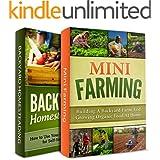 GARDENING FOR BEGINNERS BUNDLE! MINI FARMING + BACKYARD HOMESTEADING: Start Your Own Backyard Farm and Grown Organic Food for Self-Sufficiency (Homesteader, Backyard Gardening Book 1)