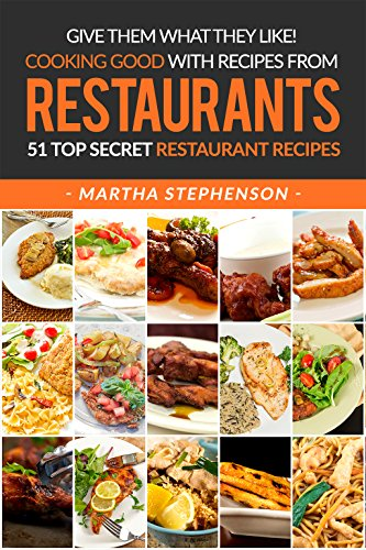 Give Them What They Like! Cooking Good with Recipes from Restaurants: 51 Top Secret Restaurant Recipes (Restaurant That S compare prices)
