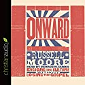 Onward: Engaging the Culture Without Losing the Gospel (       UNABRIDGED) by Russell Moore Narrated by George W. Sarris