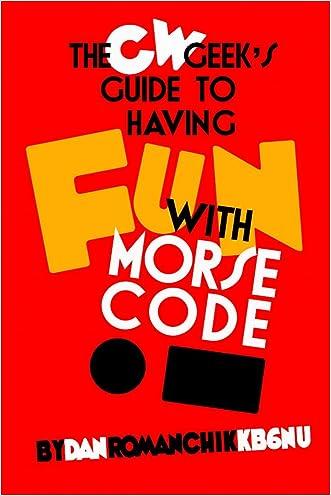 The CW Geek's Guide to Having Fun with Morse Code written by Dan Romanchik