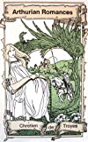 Arthurian Romances (Everyman's library ; no. 1698) (0460016989) by Chretien de Troyes
