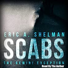Scabs: The Gemini Exception (       UNABRIDGED) by Eric A. Shelman Narrated by Eric A. Shelman