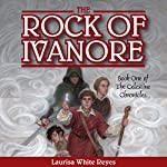 The Rock of Ivanore: The Celestine Chronicles, Book 1   Laurisa White Reyes