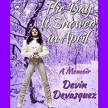 The Day It Snowed in April: A Memoir | Livre audio Auteur(s) : Devin Devasquez Narrateur(s) : Devin Devasquez