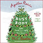 Agatha Raisin and the Busy Body: Agatha Raisin, Book 21 (       UNABRIDGED) by M. C. Beaton Narrated by Penelope Keith