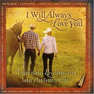 I Will Always Love You - 17 Inspirational Love Songs From Today's Top Country Artists