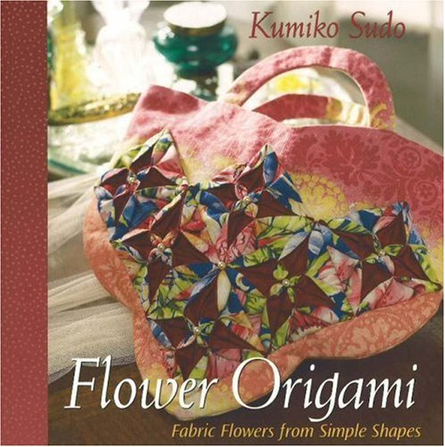 Flower Origami:  Fabric Flowers from Simple Shapes, Kumiko Sudo