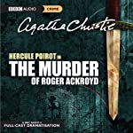 The Murder of Roger Ackroyd (Dramatised)  by Agatha Christie Narrated by John Moffatt