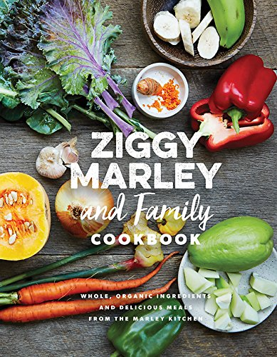 The Ziggy Marley and Family Cookbook: Whole, Organic Ingredients and Delicious Meals from the Marley Kitchen by Ziggy Marley