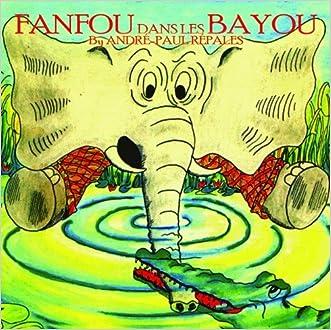 Fanfou dans les Bayous: Les aventures d'un elephant bilingue en Louisiane (French Edition)