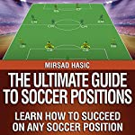 The Ultimate Guide to Soccer Positions | Mirsad Hasic