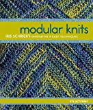 Modular Knits: New Techniques for Today's Knitters (1600597971) by Schreier, Iris