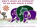 Don't Leave an Elephant to Go and Cha...