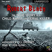 Robert Black: The True Story of a Child Rapist and Serial Killer from the United Kingdom (       UNABRIDGED) by C.L. Swinney Narrated by Don Kline