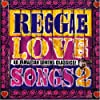Reggae Love Songs 2