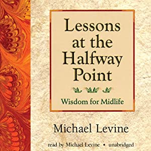 Lessons at the Halfway Point: Wisdom for Midlife | [Michael Levine]