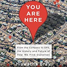 You Are Here: From the Compass to GPS, the History and Future of How We Find Ourselves (       UNABRIDGED) by Hiawatha Bray Narrated by Jonathan Yen