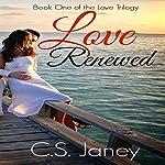 Love Renewed (Love Trilogy Book 1) | C.S. Janey