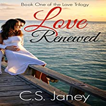 Love Renewed (Love Trilogy Book 1) (       UNABRIDGED) by C.S. Janey Narrated by Rose Hudson