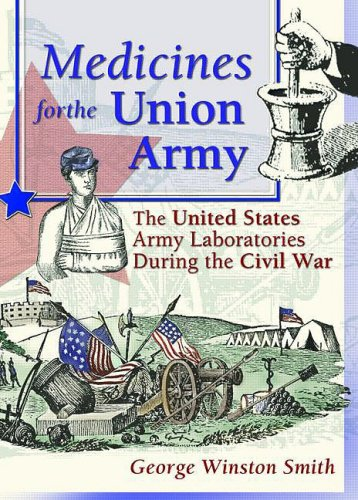 Medicines for the Union Army: The United States Army Laboratories During the Civil War (Pharmaceutical Heritage)