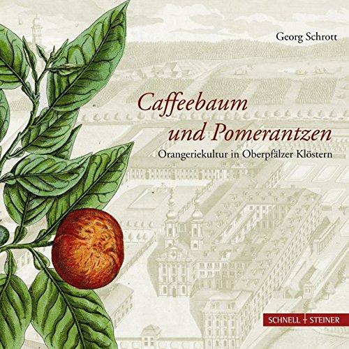 Caffeebaum Und Pomerantzen Orangeriekultur in Oberpfalzer Klostern (Fragments)  [Schrott, Georg] (Tapa Blanda)