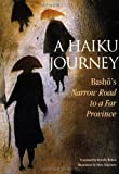 A Haiku Journey: Bashos Narrow Road to a Far Province (Illustrated Japanese Classics) (477002858X) by Matsuo Basho