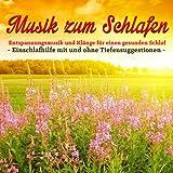 Musik zum Schlafen - Einschlafhilfe mit und ohne Tiefensuggestionen - Entspannungsmusik und Klänge für einen gesunden Schlaf