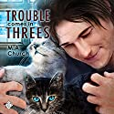 Trouble Comes in Threes: Fur, Fangs, and Felines, Book 1 (       UNABRIDGED) by M.A. Church Narrated by Ronald Ray Strickland