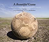 A Beautiful Game: The World's Greatest Players and How Soccer Changed Their Lives