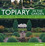 Topiary in the Garden: How to Clip, T...