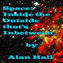 Space: Inside the Outside That's in Between Audiobook by Alan Hall Ph.D Narrated by Harley Reese