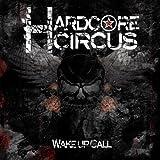 Wake Up Call by Hardcore Circus (2011-03-08)