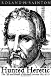 Hunted Heretic: The Life and Death of Michael Servetus, 1511-1553 (0972501738) by Bainton, Roland H.