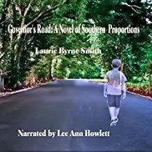 Governor's Road: A Novel of Southern Proportions (       UNABRIDGED) by Laurie Byrne Smith Narrated by Lee Ann Howlett