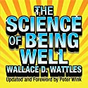 The Science of Being Well Audiobook by Wallace D. Wattles Narrated by Sean Pratt
