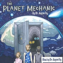 The Planet Mechanic | Livre audio Auteur(s) : Dr. Aegon Fly Narrateur(s) : Dr. Aegon Fly