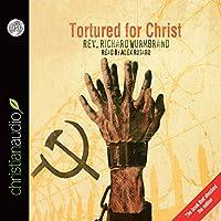 Tortured for Christ Hörbuch von Richard Wurmbrand Gesprochen von: Alex Rotaru