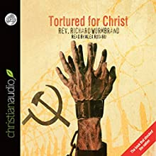 Tortured for Christ (       UNABRIDGED) by Richard Wurmbrand Narrated by Alex Rotaru