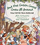 And the Green Grass Grew All Around: Folk Poetry from Everyone (0064462145) by Schwartz, Alvin