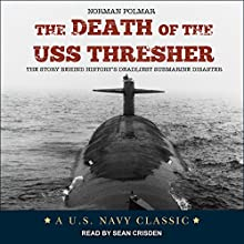 The Death of the USS Thresher: The Story Behind History's Deadliest Submarine Disaster Audiobook by Norman Polmar Narrated by Sean Crisden