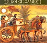 Le Roi Gilgamesh (The Gilgamesh Trilogy) (French Edition)